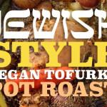 Jewish Style Vegan Tofurky Pot Roast