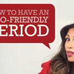VIDEO: How to Have an Eco-Friendly, Safer Period