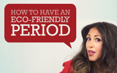 How To Have An Eco-Friendly Period (VIDEO & TEXT)