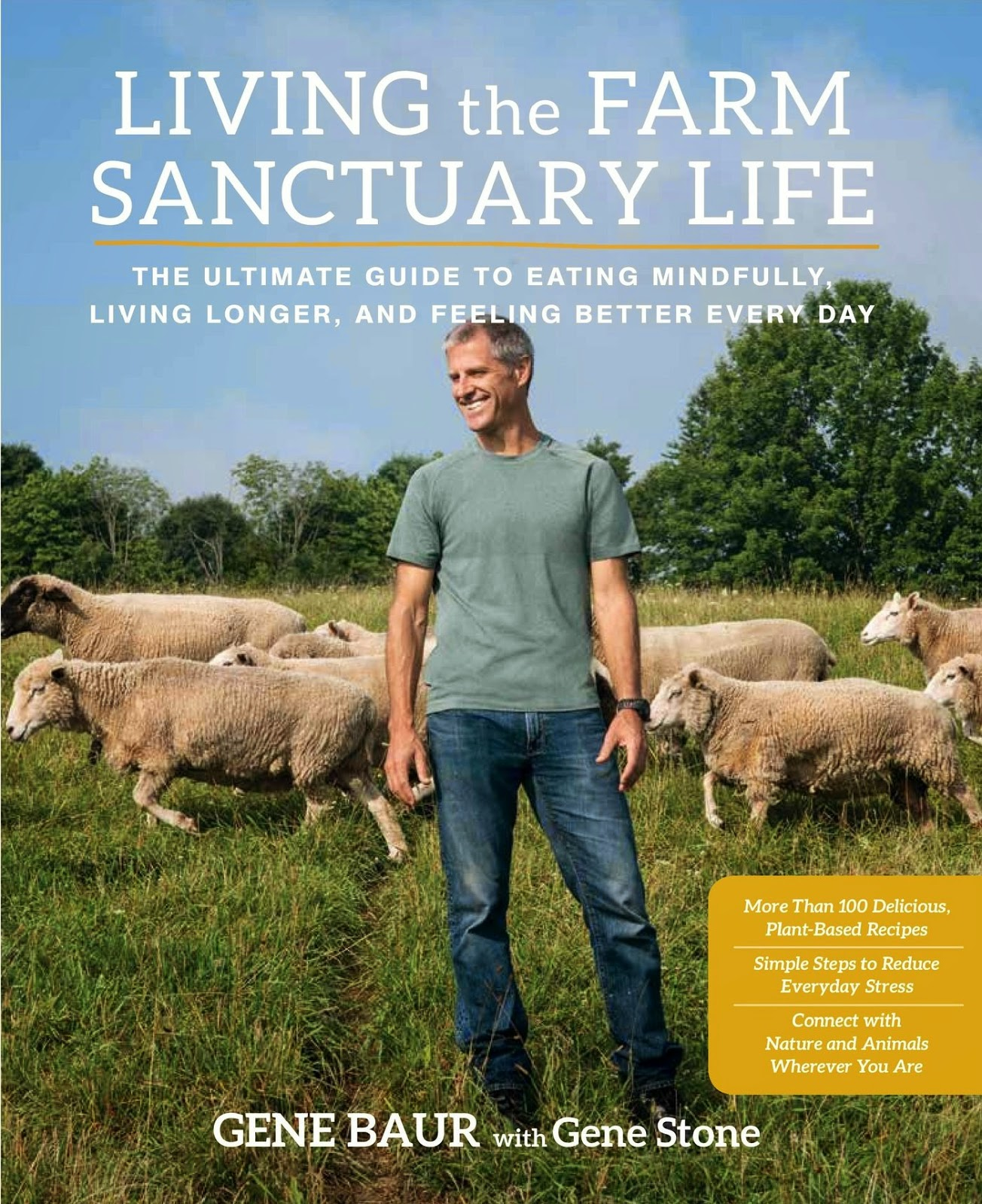 Living the Farm Sanctuary Life: The Ultimate Guide to Eating Mindfully, Living Longer, and Feeling Better Every Day by Gene Baur