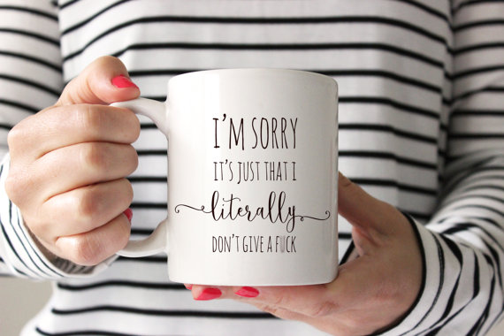 I'm Sorry, It's Just That I Literally Don't Give A F*ck Mug, $18