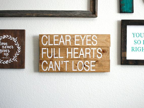 Clear Eyes Full Hearts Can't Lose Wood Sign, $35