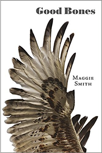 Good Bones: Poems Reprint Edition by Maggie Smith , $17