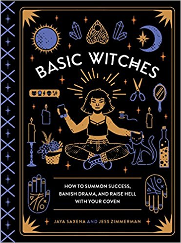 Basic Witches: How to Summon Success, Banish Drama, and Raise Hell with Your Coven by by Jaya Saxena & Jess Zimmerman, $12