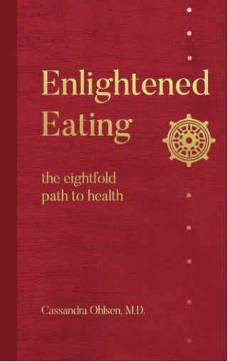 Enlightened Eating: The Eightfold Path to Health Paperback by Cassandra Ohlsen MD