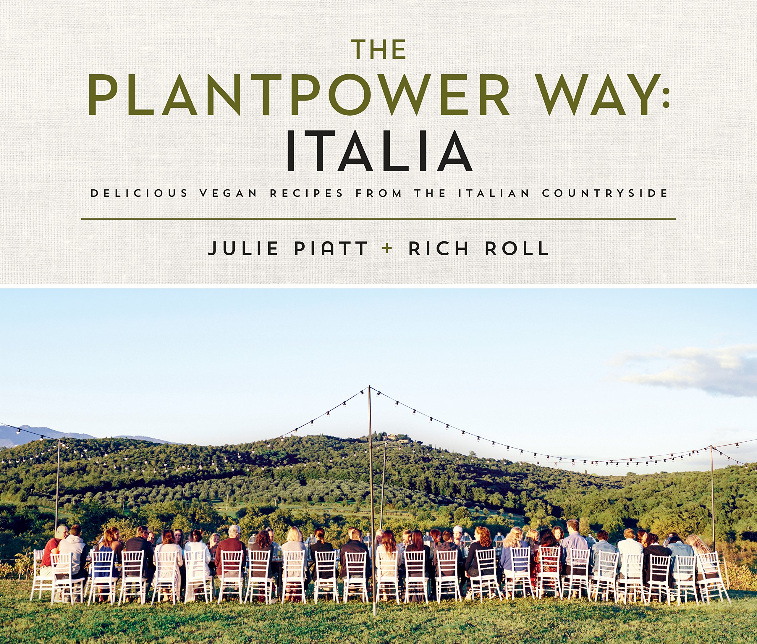 The Plantpower Way: Italia: Delicious Vegan Recipes from the Italian Countryside Hardcover by Rich Roll & Julie Piatt, $25 @amazon.com