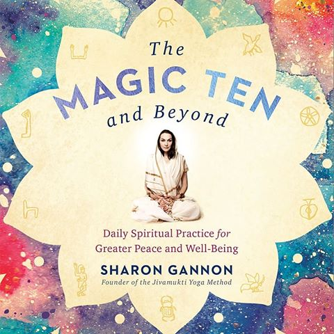 The Magic Ten and Beyond: Daily Spiritual Practice for Greater Peace and Well-Being by Sharon Gannon