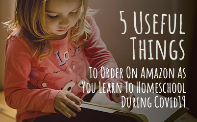 5 Useful Things To Order On Amazon As You Learn To Homeschool During Covid19
